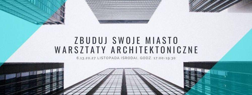 zbuduj swoje miasto – warsztaty architektoniczne